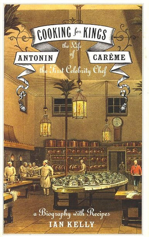(Signed by author)  The Life of Antonin Careme.  By Ian Kelly.  [2003].