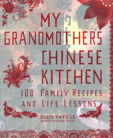 My Grandmother's Chinese Kitchen.  By Eileen Yin-Fei Lo.  [2006].