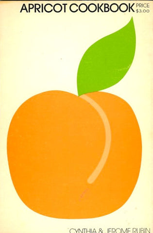 Apricot Cookbook.  By Cynthia & Jerome Rubin.  [1974].