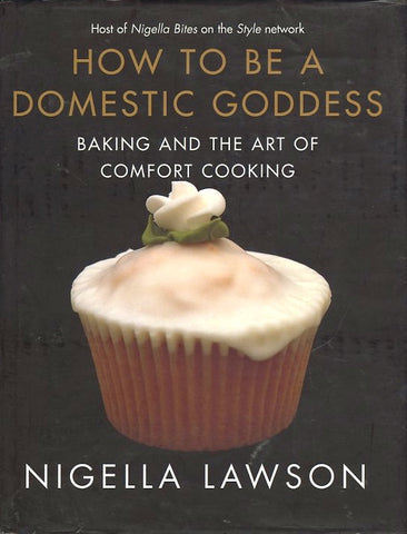How To Be A Domestic Goddess.  By Nigella Lawson.  [2001].