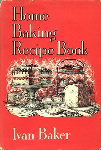 Home Baking Recipes Book.  By Ivan Baker.  [1957].