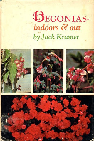 Begonias - Indoors and Out.  By Jack Kramer.  [1967].