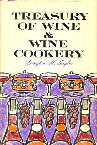 Treasury of Wine & Wine Cookery. By Greyton H. Taylor.  [1963].