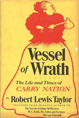 Vessel of Wrath: The Life & Times of Carry Nation.  By Robert L. Taylor. 1966