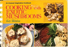 Cooking with Exotic Mushrooms.  By Kay Shimizu.  [1977].