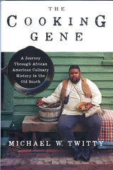 The Cooking Gene.  A Journey Through African American History in the Old South.  By Michael W. Twitty.  NY:  Amistad, 2017.