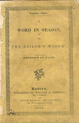 A Word in Season, or The Sailor's Widow, Founded on Fact.  Boston: William S. Damrell, 1835.