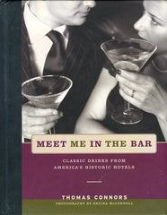 Meet Me In The Bar. Classic Drinks from America's Historic Hotels. By Thomas Connors. Photographs by Ericka McConnell. NY: Stewart, Tabori, Chang, 2003.