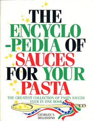 The Encyclopedia of Sauces for Your Pasta. By Charles A. Bellissino. Sacto: Kimberly, 1993.