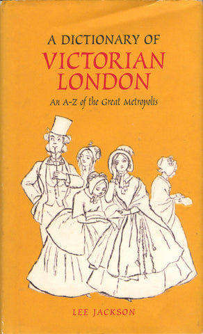 A Dictionary of Victorian London.  By Lee Jackson.  [2006].