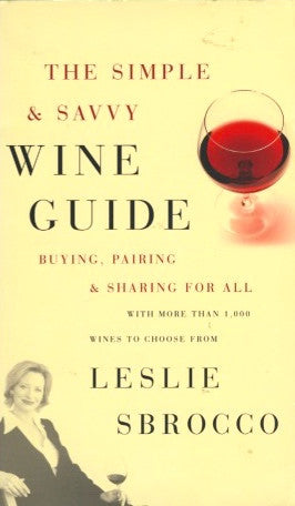 (Inscribed!)  The Simple & Savvy Wine Guide.  By Leslie Sbrocco.  [2006].