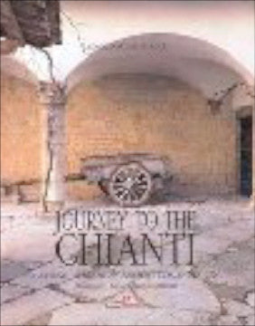 (Italy)  Journey to the Chianti; Getting to Know an Ancient Tuscan Region.  By Leonardo Castellucci.  [2005].