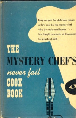 The Mystery Chef's Never Fail Cook Book.  [1949].