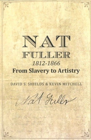 Nat Fuller 1812-1866, from Slavery to Artistry.  [2015].