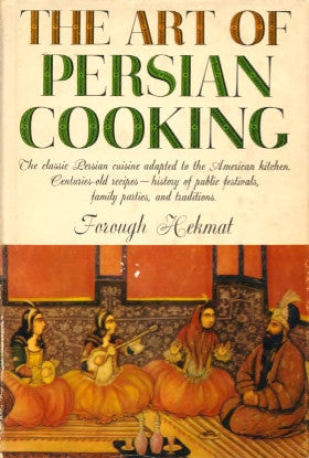 The Art of Persian Cooking.  By Forough-es-Salteneh Hekmat.  [1961].