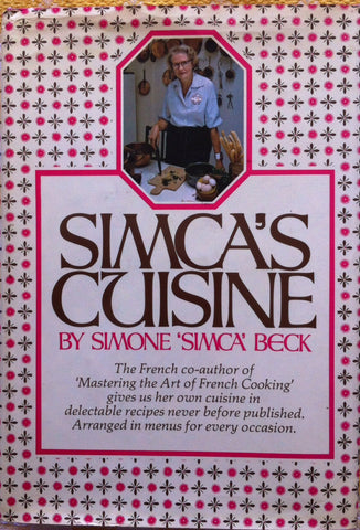 "(Inscribed)  Simca's Cuisine.  By Simone ""Simca"" Beck, in collaboration with Patricia Simon.  [1972]."