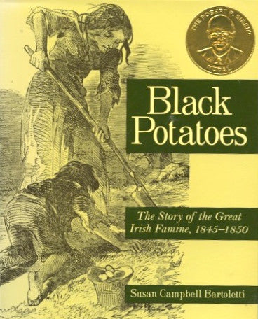 (Ireland)  Black Potatoes, The Story of the Great Irish Famine, 1845-1850.  By Susan C. Bartoletti.  [2001].
