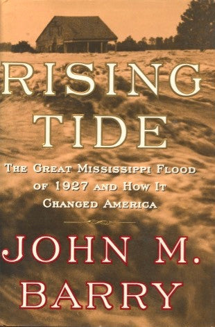 Rising Tide, The Great Mississippi Flood of 1927 and How it Changed America.  By John M.Barry.  [1997].