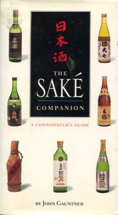 The Saké Companion, A Connoisseur's Guide.  By John Gauntner.  [2000].