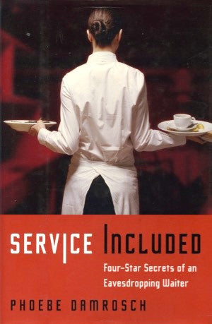 Service Included: Four-Star Secrets of an Eavesdropping Waiter.  By Phoebe Damrosch.  [2007].
