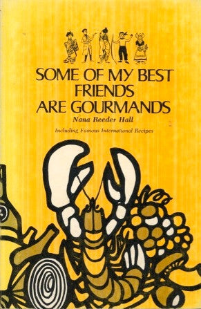 (Signed!)  Some of My Best Friends are Gourmands.  By Nana Reeder Hall.  [1971].