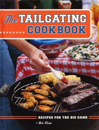 (Football)  The Tailgating Cookbook.  By Bob Sloan.  [2005].
