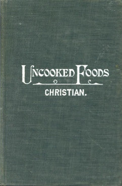 Uncooked Foods.  By Eugene Christian.  [1904].