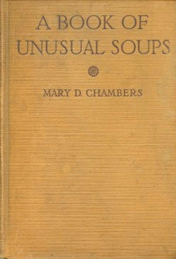 A Book of Unusual Soups.  By Mary D. Chambers.  [1923].