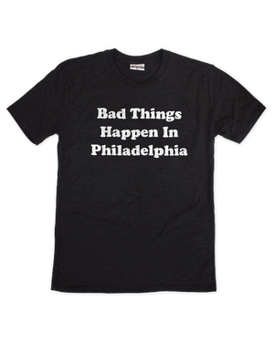 Bad Things Happen in Philadelphia - Aphillyated
