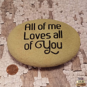 All of me Loves all of You - Deeply Engraved Natural Stone
