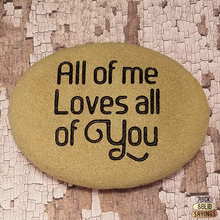 Load image into Gallery viewer, All of me Loves all of You - Deeply Engraved Natural Stone