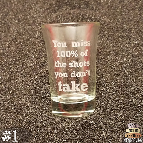You Miss 100% Of The Shots You Don't Take - Deeply Engraved Shot Glasses