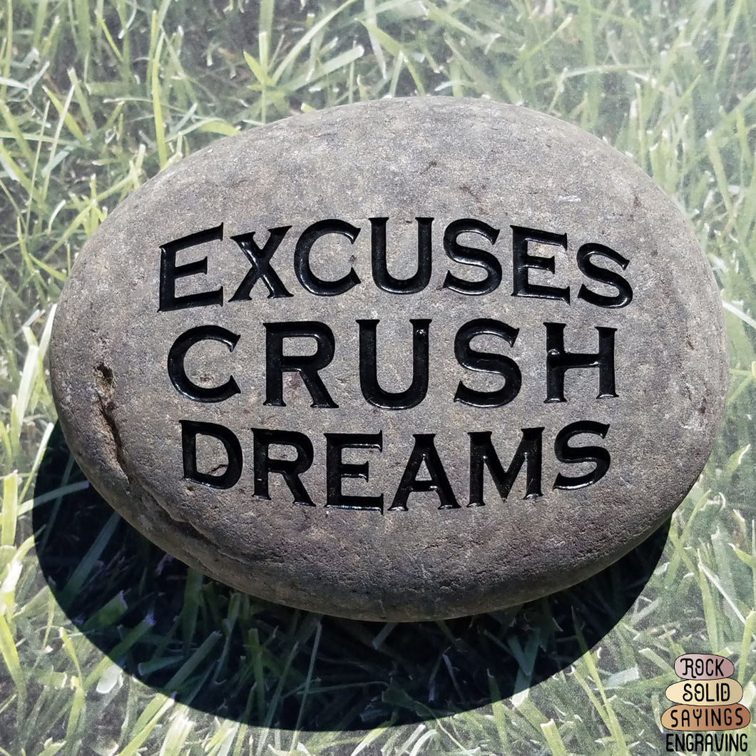 Excuses Crush Dreams - Deeply Engraved Natural Stone