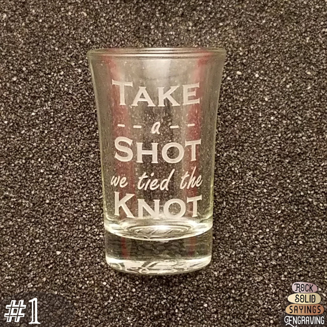 Take a Shot We Tied The Knot - Deeply Engraved Wedding Shot Glasses