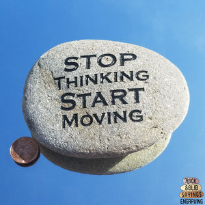 Stop Thinking Start Moving - Deeply Engraved Natural Stone