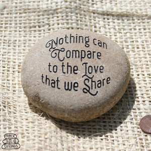 Nothing can Compare to the Love that we Share - Deeply Engraved Natural Stone
