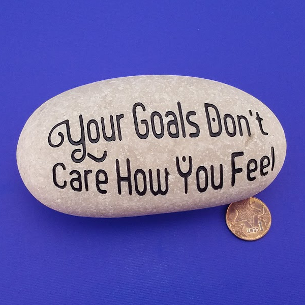 Your Goals Don't Care How You Feel - Deeply Engraved Natural Stone