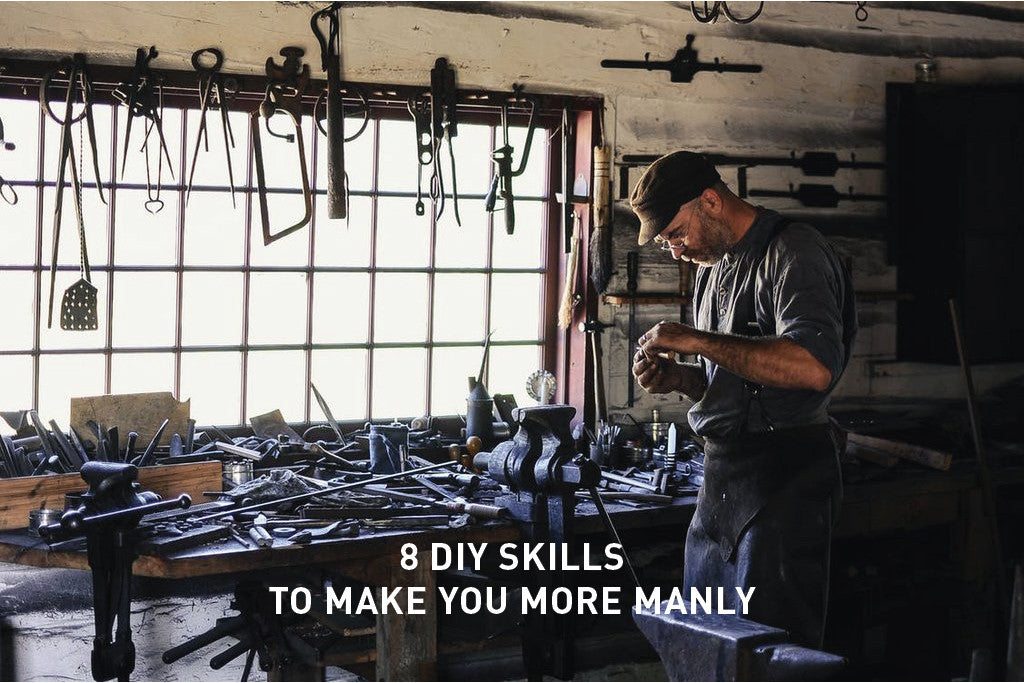 8 DIY Skills to Make You More Manly