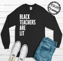 Load image into Gallery viewer, Black Teachers Are Lit Long Sleeve