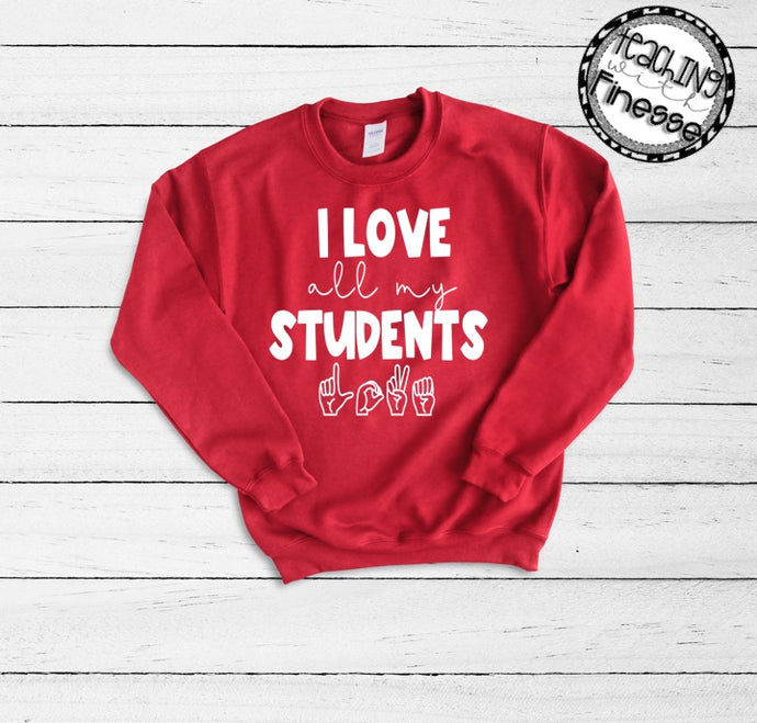 I Love All My Students Sweatshirt