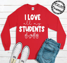 Load image into Gallery viewer, I Love All My Students Long Sleeve