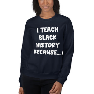 I Teach Black History Because Sweatshirt