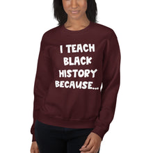 Load image into Gallery viewer, I Teach Black History Because Sweatshirt