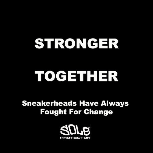 STRONGER TOGETHER: Sneakerheads Know How To Make Things Change