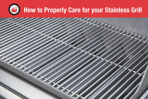 How to Properly Care for your Stainless Steel Grill
