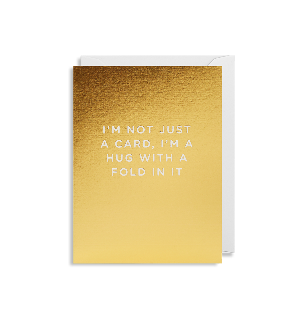 I'm Not Just A Card I'm A Hug With A Fold In It