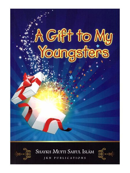 A Gift to my Youngsters - Shaykh Mufti Saiful Islam (Paperback) - Islamic Impressions