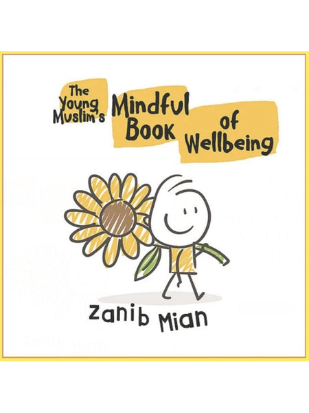 The Young Muslim's Mindful Book of Wellbeing - Zanib Mian (Paperback) - Islamic Impressions