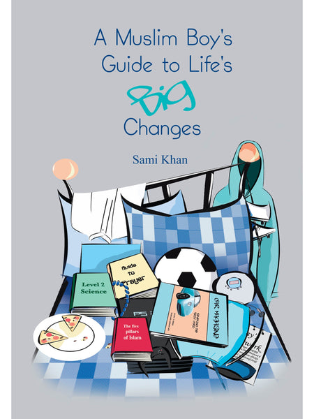 A Muslim Boy's Guide To Life's Big Changes By Sami Khan - Islamic Impressions