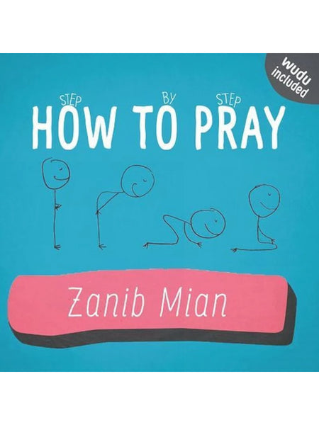 How To Pray - Zanib Mian (Paperback) - Islamic Impressions